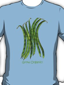 Grow Organic ! (Beans) T-Shirt