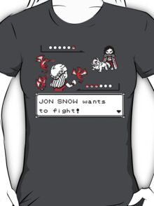 Jon Snow wants to fight... T-Shirt