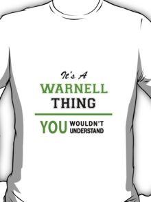 It's a WARNELL thing, you wouldn't understand !! T-Shirt