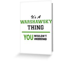 It's a WARSHAWSKY thing, you wouldn't understand !! Greeting Card