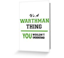 It's a WARTHMAN thing, you wouldn't understand !! Greeting Card