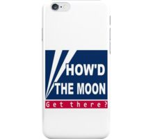 How'd the moon get there? iPhone Case/Skin