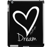 DREAM....#BeARipple White Heart on Black iPad Case/Skin