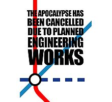 The Apocalypse Has Been Cancelled Due To Planned Engineering Works Photographic Print