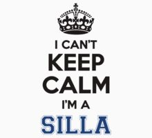 I cant keep calm Im a SILLA by icant