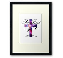 The Best is yet to come... Framed Print