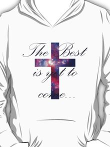 The Best is yet to come... T-Shirt