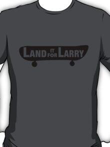 Land It For Larry T-Shirt