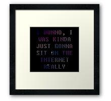 Danisnotonfire Quote - Sitting on the Internet Framed Print