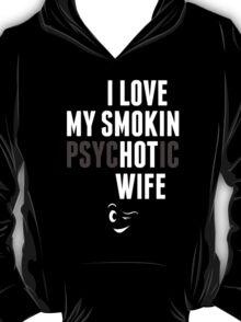 I Love My Psychotic Wife - Tshirt T-Shirt