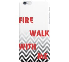 FIRE WALK WITH ME iPhone Case/Skin