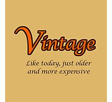 Vintage - Like today, just older and more expensive Photographic Print