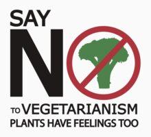 SAY NO TO VEGETARIANISM. PLANTS HAVE FEELINGS TOO. by Matt Tsourdalakis