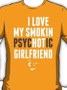 I Love My Psychotic Girlfriend - Tshirt T-Shirt