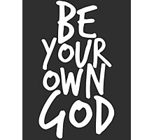 Be your own GOD Photographic Print