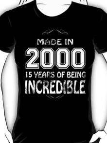 Made in 2000... 15 Years of being Incredible T-Shirt