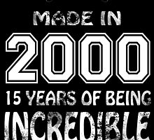 Made in 2000... 15 Years of being Incredible by birthdaytees
