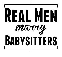 Real Men Marry Babysitters Photographic Print