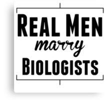 Real Men Marry Biologists Canvas Print
