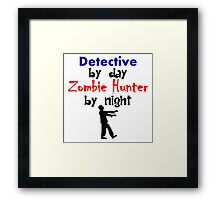 Detective By Day Zombie Hunter By Night Framed Print
