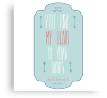 You have my heart in your hands Canvas Print