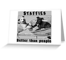 Staffies Better than people Greeting Card