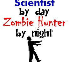Scientist By Day Zombie Hunter By Night by kwg2200