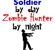 Soldier By Day Zombie Hunter By Night by kwg2200