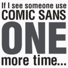 Comic Sans, We Rebel! by driginal