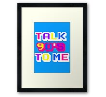 TALK 90'S TO ME  Framed Print