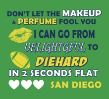 DON'T LET THE MAKEUP & PERFUME FOOL YOU.. I CAN GO FROM DELIGHTFUL TO DIEHARD IN 2 2 SECONDS FLAT..SAN DIEGO by pravinya2809