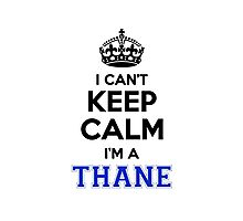 I cant keep calm Im a THANE Photographic Print
