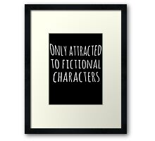 only attracted to fictional characters Framed Print