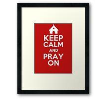 Keep Calm and Pray On Framed Print