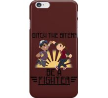 Ditch The Biters, Be A Fighter iPhone Case/Skin