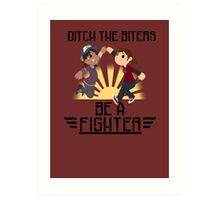Ditch The Biters, Be A Fighter Art Print