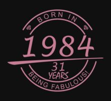 BORN IN 1984 31 YEARS BEING FABULOUS by fandesigns