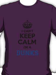 I cant keep calm Im a DUNKS T-Shirt