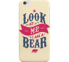 LOOK AT ME I AM A BEAR iPhone Case/Skin