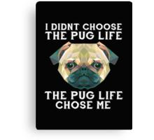 I Didn't Choose The Pug Life, The Pug Life Chose Me Canvas Print