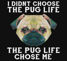 I Didn't Choose The Pug Life, The Pug Life Chose Me by romysarah