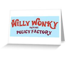 Willy Wonky and the Policy Factory Greeting Card