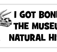 I Got Boned At the Museum of Natural History Sticker