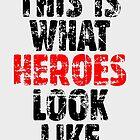 THIS IS WHAT HEROES LOOK LIKE (Vintage Black-Red) by theshirtshops