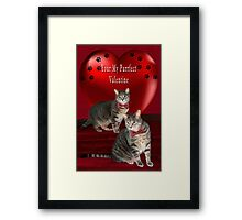 ❁ ♥¸.•*AM I YOUR PURRFECT VALENTINE?❁ ♥¸.•* Framed Print