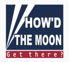 How'd the moon get there? T-Shirt