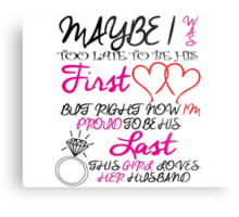 may be i was too late to be his first love but right now i'm proud to be his last this girl loves her husband Metal Print