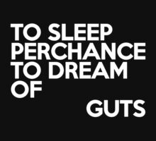 To sleep Perchance to dream of guts by onebaretree