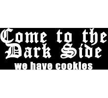 Come to the dark side we have cookies Funny Geek Nerd Photographic Print