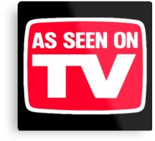 As seen on tv Metal Print